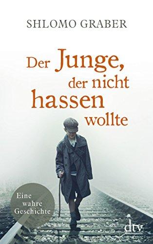 Buchseite und Rezensionen zu 'Der Junge, der nicht hassen wollte: Eine wahre Geschichte' von Shlomo Graber