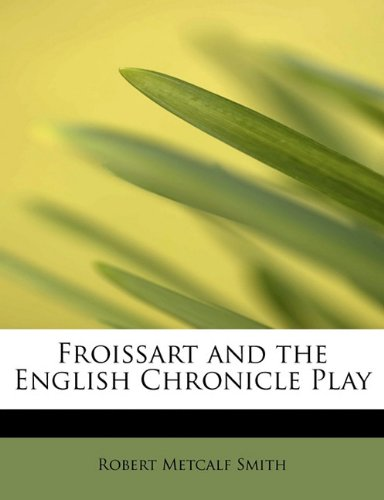 Froissart and the English Chronicle Play