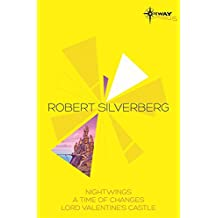 Robert Silverberg SF Gateway Omnibus: Nightwings, A Time of Changes, Lord Valentine's Castle (Sf Gateway Library)