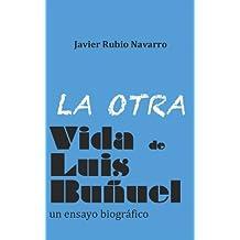 La otra vida de Luis Buñuel (Spanish Edition)
