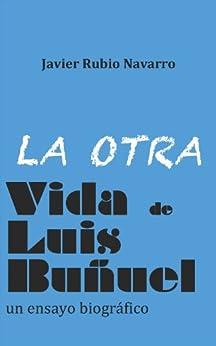 La Otra Vida De Luis Buñuel por Javier  Rubio Navarro epub