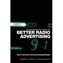 [(An Advertiser's Guide to Better Radio Advertising : Tune in to the Power of the Brand Conversation Medium)] [By (author) A. Ingram ] published on (June, 2005)