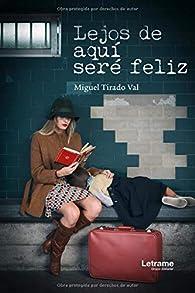 Lejos de aquí seré feliz par  Miguel Tirado Val