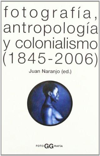 Descargar Libro Fotografía, antropología y colonialismo (1845-2006) (FotoGGrafía) de Juan Naranjo
