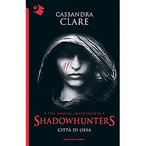 Shadowhunters - Città di ossa (Oscar bestsellers Vol. 2054)