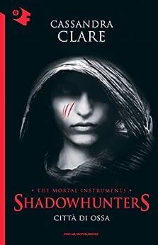 Shadowhunters - Città di ossa (Oscar bestsellers Vol. 2054) di [Clare, Cassandra]