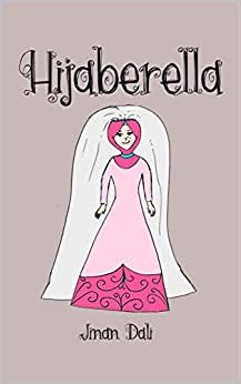 Hijaberella: Muslim Children Rhymes (Hijab Princess Fairytale) (English Edition) di [Dali, Jinan]