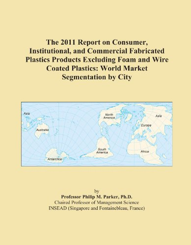the-2011-report-on-consumer-institutional-and-commercial-fabricated-plastics-products-excluding-foam