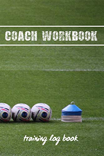 COACH WORKBOOK: TRAINING LOG BOOK | KEEP TRACK OF EVERY DETAIL OF YOUR TEAM GAMES | PITCH TEMPLATES FOR MATCH PREPARATION AND ANUAL CALENDAR INCLUDED.