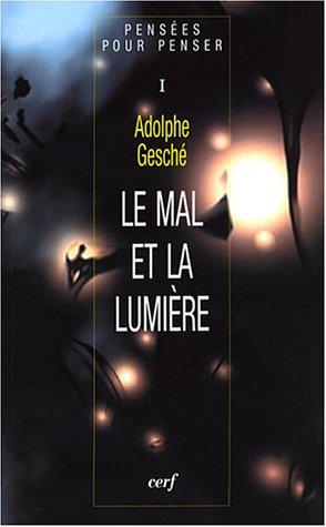 Pensées pour penser : Tome 1, Le mal et la lumière par Adolphe Gesché
