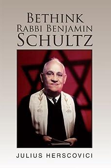 Bethink Rabbi Benjamin Schultz (English Edition) de [Herscovici, Julius]