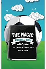 The Magic Football Book: (Football book for kids 7-13): Volume 3 (The Charlie Fry Series) Paperback