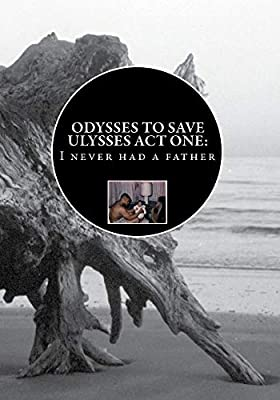 Odyssey To Save Ulysses Act One: I never had a father