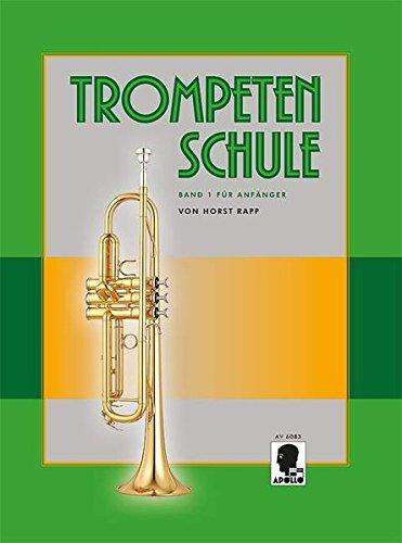 Trompetenschule für Anfänger: auch geeignet für Tenorhorn, Bariton und Euphonium. Band 1. Trompete.