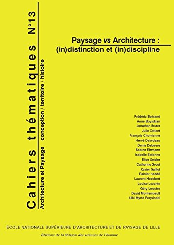 Cahiers thmatiques, N 13 : Paysage vs Architecture : (In)distinction et (in)discipline