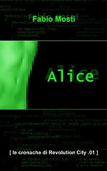 Alice (le cronache di Revolution City Vol. 1) (Italian Edition) von [Mosti, Fabio]