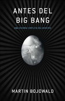 Antes del Big Bang: Una historia completa del universo
