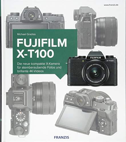 Kamerabuch Fujifilm X-T100: Die neue kompakte X-Kamera für atemberaubende Fotos und brillante 4K-Videos (T100 Film)