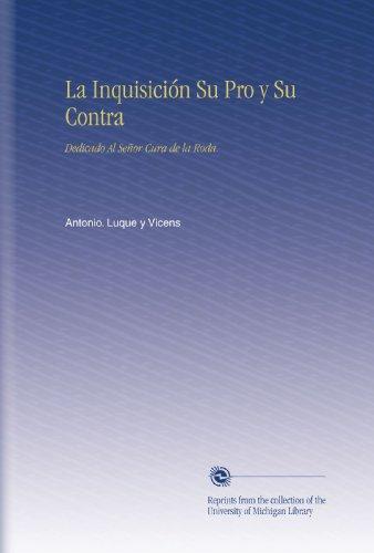 La Inquisición Su Pro y Su Contra: Dedicado Al Señor Cura de la Roda. por Antonio. Luque y Vicens