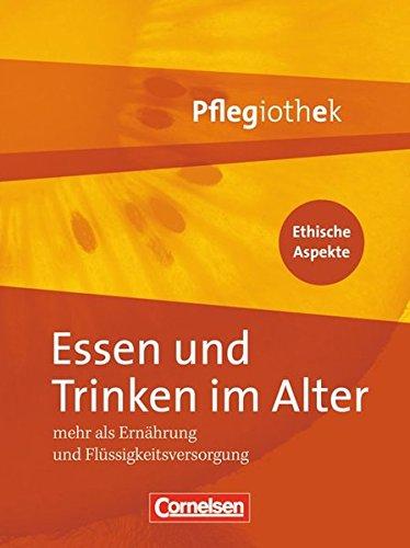 Pflegiothek: Essen und Trinken im Alter: Mehr als Ernährung und Flüssigkeitsversorgung. Fachbuch