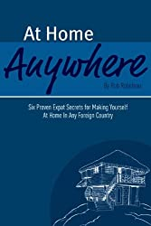 At Home Anywhere - Six Proven Expat Secrets for Making Yourself at Home In Any Foreign Country (English Edition)