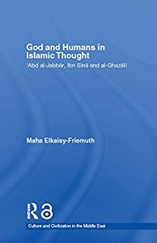 God And Humans In Islamic Thought: Abd Al-jabbar, Ibn Sina And Al-ghazali (culture And Civilization In The Middle East) por Maha Elkaisy-friemuth