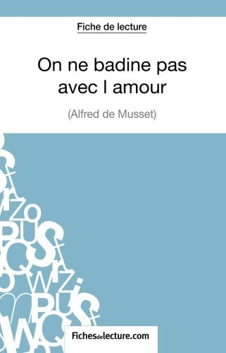 On ne badine pas avec l'amour d'Alfred Musset (Fiche de lecture): Analyse Compl????te De L'oeuvre (French Edition) by Vanessa Grosjean (2014-12-10)