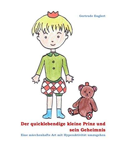 Der quicklebendige kleine Prinz und sein Geheimnis: Eine märchenhafte Art mit Hyperaktivität umzugehen (Der Kleine Prinz Malbuch)