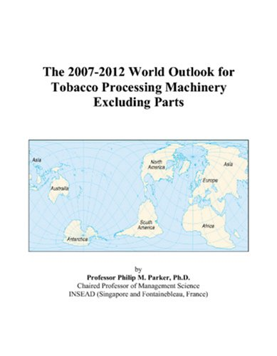 The 2007-2012 World Outlook for Tobacco Processing Machinery Excluding Parts