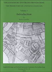 The Danebury Environs Programme: The Prehistory of a Wessex Landscape: Introduction v. 1 (Oxford University School of Archaeology Monograph) by Barry Cunliffe (2000-08-01)