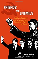 Friends and Enemies: The Past, Present and Future of the Communist Party of China (China in the 21st Century) by Kerry Brown (2009-07-01)