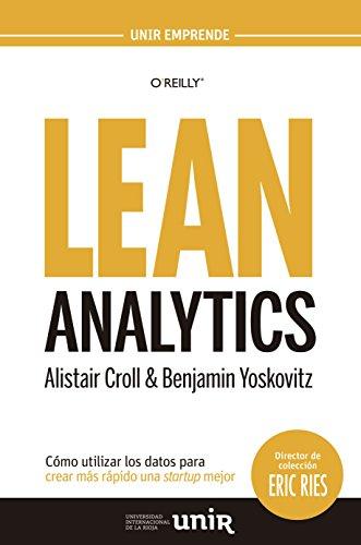 Lean Analytics: Cómo utilizar los datos para crear más rápido una startup mejor