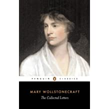 The Collected Letters of Mary Wollstonecraft (Penguin Classics)