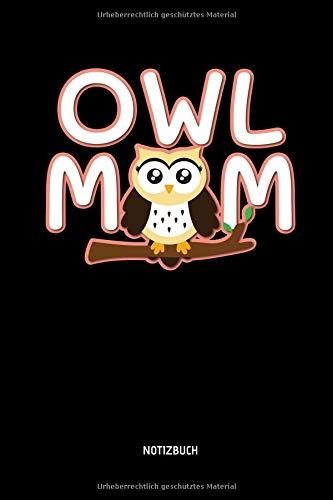 Owl Mom - Notizbuch: Lustiges Liniertes Eulen Notizbuch. Tolle Zubehör & Geschenk Idee für Eulen Liebhaber zum Muttertag.