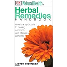 Herbal Remedies Handbook: A Natural Approach to Healing Common and Chronic Ailments (Healing Handbooks)
