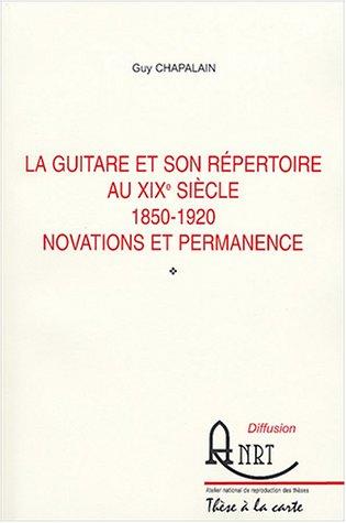 La guitare et son répertoire au XIXe siècle (1850-1920) : Novations et permanence par Guy Chapalain