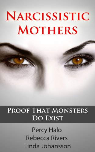 Narcissistic Mothers (& Toxic, Alcoholic Parents): Our Proof That Monsters Do Exist (3 Author Anthology) (English Edition)