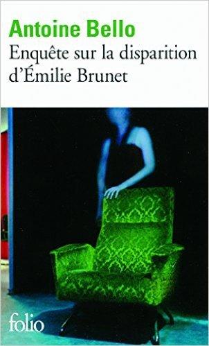 Enqute sur la disparition d'milie Brunet de Antoine Bello ( 27 avril 2012 )