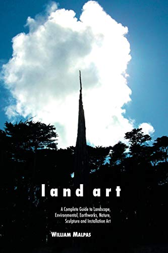 Land Art: A Complete Guide to Landscape,  Environmental, Earthworks, Nature,  Sculpture and Installation Art (Sculptors Series) -