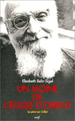 Un moine de l'Eglise d'Orient : Le Pre Lev Gillet, un libre croyant universaliste, vanglique et mystique