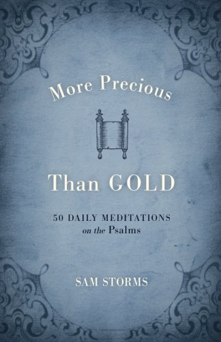 More Precious Than Gold 50 Daily Meditations On The Psalms