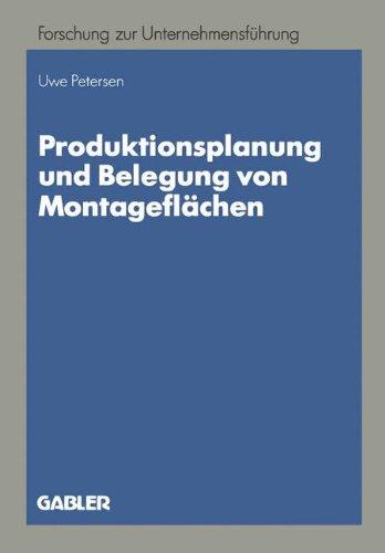 Produktionsplanung und Belegung von Montageflachen (Betriebswirtschaftliche Forschung zur Unternehmensfuhrung) (German Edition) (Betriebswirtschaftliche Forschung zur Unternehmensführung, Band 25)