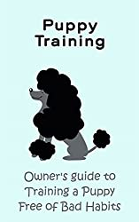 Animal Care & Pets: Puppy Training: Owners Guide to Training a Puppy Free of Bad Habits (Training your dog to be loyal, and obedient. No more Puling, Jumping, ... or Accidents Book 1) (English Edition)