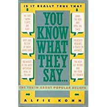 You Know What They Say...: The Truth about Popular Beliefs by Alfie Kohn (1990-12-23)