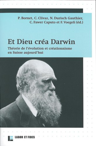 Et Dieu créa Darwin: Théorie de l'évolution et créationnisme en Suisse aujourd'hui