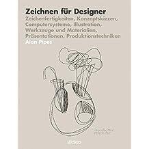 Zeichnen für Designer: Zeichenfertigkeiten, Konzeptskizzen, Computersysteme, Illustration, Werkzeuge und Materialien, Präsentationen, Produktionstechniken