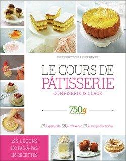 750 grammes : Le cours de pâtisserie, confiserie glace par Chef Christophe Chef Damien
