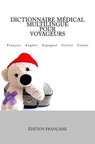 Dictionnaire Médical Multilingue pour Voyageurs: Français Anglais Espagnol Italien Croate