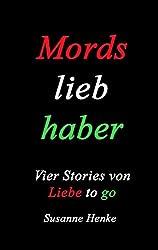 Mordsliebhaber: vier Stories von Liebe to go