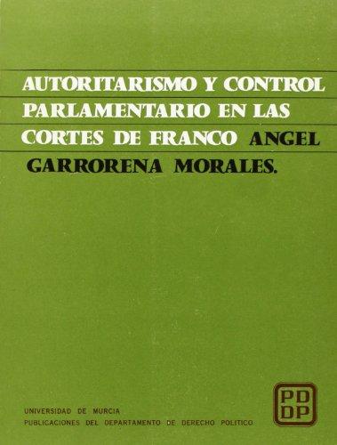 Autoritarismo y control parlamentario en las Cortés de Franco (Serie Monograf¸as)